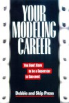 Your Modeling Career: You Don't Have to Be a Superstar to Succeed - Debbie Press, Skip Press