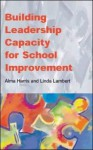 Building Leadership Capacity for School Improvement - Alma Harris, Linda Lambert