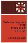 The Person of Christ - G.C. Berkouwer, John Vriend