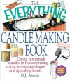 The Everything Candlemaking Book: Create Homemade Candles in House-Warming Colors, Interesting Shapes, and Appealing Scents - M.J. Abadie
