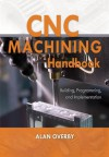 CNC Machining Handbook: Building, Programming, and Implementation - Alan Overby