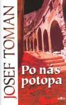 Po nás potopa - Josef Toman