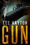 Gun (Gun Apocalypse Series Book 1) - Lee Hayton