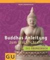 Buddhas Anleitung zum Glücklichsein - Das Übungsbuch (GU Einzeltitel Lebenshilfe) - Marie Mannschatz
