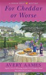 For Cheddar or Worse: A Cheese Shop Mystery - Avery Aames