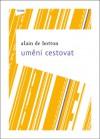 Umění cestovat - Alain de Botton, Alice Hyrmanová McElveen