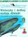 Ciekawe dlaczego wieloryby i delfiny wydają dźwięki - Anita Ganeri, Caroline Harris