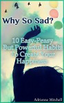 Why So Sad? 10 Easy-Peasy But Powerful Habits To Create Your Happiness: (Happiness, Rules Of Happiness, Self Improvement Book ) (Simple rules to better life) - Adrienne Mitchell