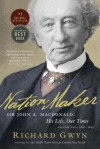 [(Nation Maker: Sir John A. Macdonald: His Life, Our Times )] [Author: Richard Gwyn] [Sep-2012] - Richard Gwyn