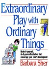 Extraordinary Play with Ordinary Things (Homegrown) - Barbara Sher, Janet Young