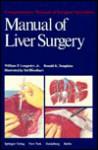Manual of Liver Surgery (Comprehensive Manuals of Surgical Specialties) - William P. Longmire, William P. Longmire