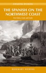 The Spanish on the Northwest Coast: For Glory, God and Gain - Rosemary Neering