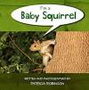 I'm a Baby Squirrel - Patricia Robinson