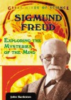 Sigmund Freud: Exploring the Mysteries of the Mind - John Bankston