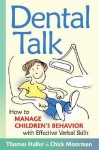 Dental Talk: How to Manage Chrildren's Behavior with Effective Verbal Skills - Thomas Haller, Chick Moorman