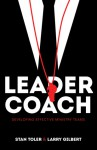 Leader-Coach: Developing Effective Ministry Teams - Stan Toler, Larry Gilbert