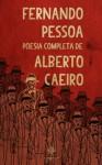 Poesia Completa de Alberto Caeiro - Fernando Pessoa, Alberto Caeiro