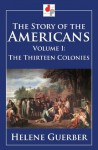 The Story of the Americans - Volume I - The Thirteen Colonies (Illustrated) - Helene Guerber