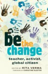 Be the Change: Teacher, Activist, Global Citizen - Rita Verma