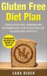 Gluten: Gluten Free Diet: Live A Gluten Free Lifestyle - Gluten Free Cookbook, Diet Guide, & Meal Plan - Sara Rider