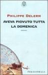 Aveva piovuto tutta la domenica - Philippe Delerm, Leonella Prato Caruso
