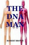 The DNA Man - Robert K. Brown