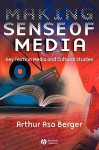 Making Sense of Media: Key Texts in Media and Cultural Studies - Arthur Asa Berger