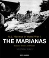 The Marianas: Saipan, Tinian, and Guam: A Pictorial Tribute - Eric Hammel