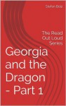 Georgia and the Dragon - Part 1: The Read Out Loud Series - Stefan Bolz