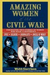 Amazing Women of the Civil War: Fascinating True Stories of Women Who Made a Difference - Webb Garrison
