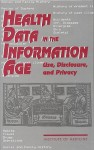 Health Data in the Information Age: Use, Disclosure, and Privacy - Committee on Regional Health Data Networ, Institute of Medicine
