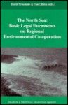 The North Sea:Basic Legal Documents on Regional Environmental Co-Operation (Basic Legal Documents on Regional Environmental Cooperation; Vol 1) (Basic ... Regional Environmental Cooperation; Vol 1) - David Freestone