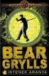Istenek aranya (Túlélés: teljesítve #1) - Bear Grylls, Illés Róbert