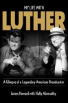 My Life With Luther: A Glimpse of a Legendary American Broadcaster - James Howard, Holly Abernathy