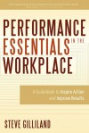 Performance Essentials In The Workplace: A Guidebook To Inspire Action and Improve Results - Steve Gilliland