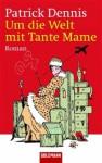 Um die Welt mit Tante Mame - Patrick Dennis, Thomas Stegers, Edward E. Tanner
