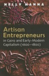 Artisan Entrepreneurs in Cairo and Early-Modern Capitalism (1600-1800) (Middle East Studies Beyond Dominant Paradigms) - Nelly Hanna