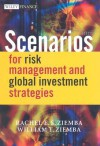 Scenarios for Risk Management and Global Investment Strategies (The Wiley Finance Series) - Rachel E. S. Ziemba, William T. Ziemba