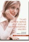 Tylko czyste serce jest zdolne do prawdziwej miłości - Stefan Wyszyński