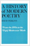 A History of Modern Poetry, Volume I: From the 1890s to the High Modernist Mode - David Perkins