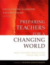 Preparing Teachers For a Changing World: What Teachers Should Learn and Be Able to Do (Jossey-Bass Education Series) - John Bransford, Linda Darling-Hammond