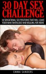 30 Day Sex Challenge: 30 Sex Positions To Leave Your Man Tantalized And Begging For More - Emma Sanders