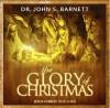 The Glory of Christmas Christ the Only Gift Everyone Needs - John Samuel Barnett
