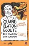 Quand Platon écoute Beatles sur son Ipod: Musique pop et philosophie - Normand Baillargeon