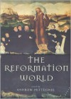 The Reformation World - Andrew Pettegree