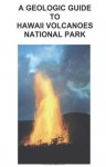 A Geologic guide to Hawaii Volcanoes national park - Richard Robinson