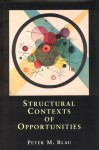 Structural Contexts of Opportunities - Peter Michael Blau