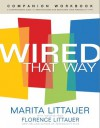 Wired That Way Companion Workbook: A Comprehensive Guide to Understanding and Maximizing Your Personality Type - Florence Littauer, Marita Littauer