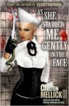 As She Stabbed Me Gently in the Face - Carlton Mellick III