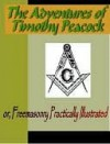 The Adventures of Timothy Peacock, Esquire; Or, Freemasonry Practically Illustrated - Daniel P. Thompson